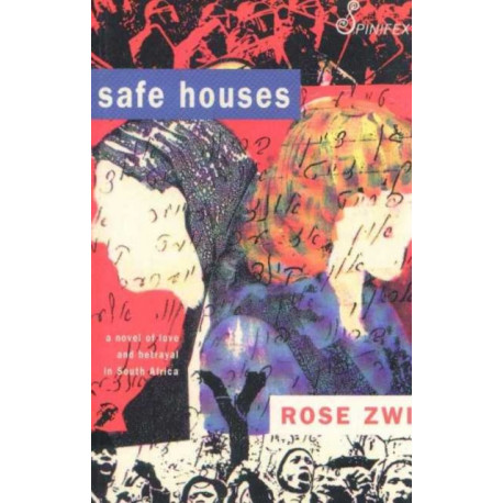 Safe Houses: A Novel of Love & Betrayal in South Africa