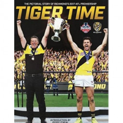 Tiger Time: The Pictorial Story of Richmond's 2017 AFL Premiership