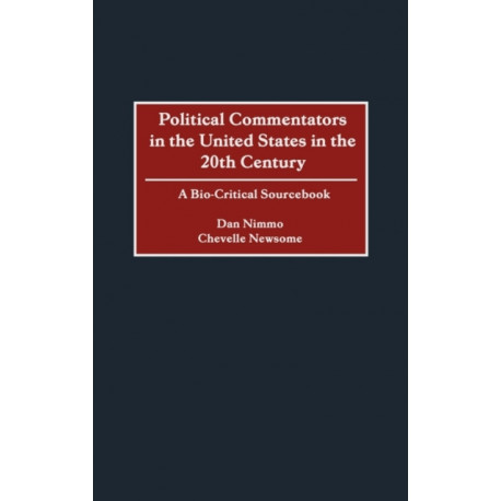 Political Commentators in the United States in the 20th Century: A Bio-Critical Sourcebook