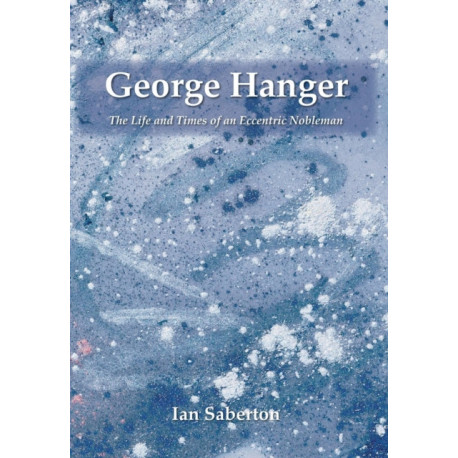 George Hanger: The Life and Times of an Eccentric Nobleman