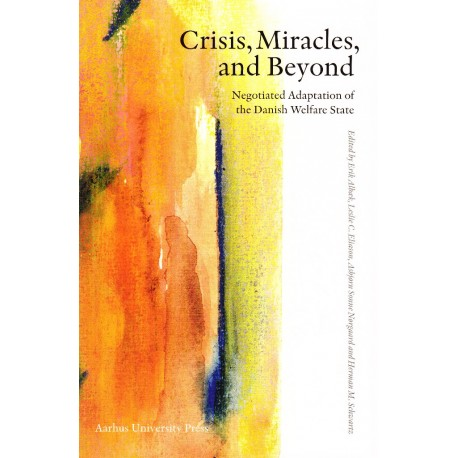 Crisis, Miracles and Beyond: Negotiated Adaption of the Danish Welfare State