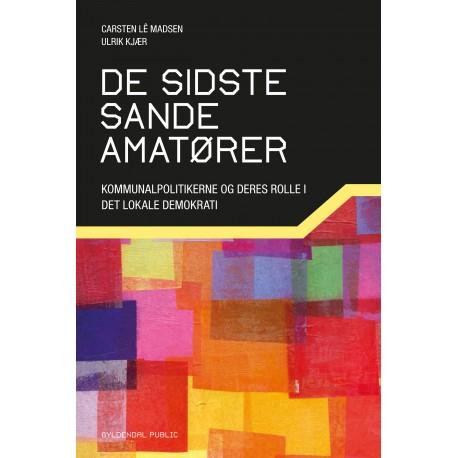De sidste sande amatører: en bog om og for kommunalpolitikere