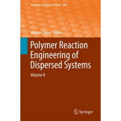 Polymer Reaction Engineering of Dispersed Systems: Volume II