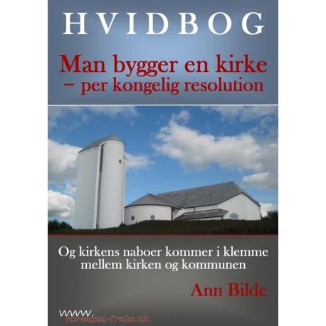 Hvidbog: Man bygger en kirke - per kongelig resolution: Og kirkens naboer kommer i klemme mellem kirken og kommunen