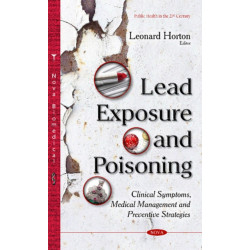 Lead Exposure & Poisoning: Clinical Symptoms, Medical Management & Preventive Strategies