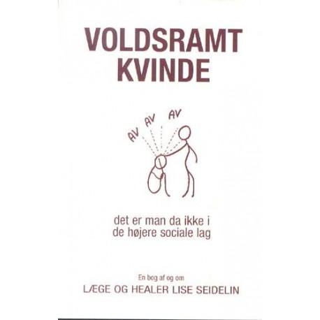 Voldsramt kvinde: det er man da ikke i de højere sociale lag - en bog af og om læge og healer Lise Seidelin