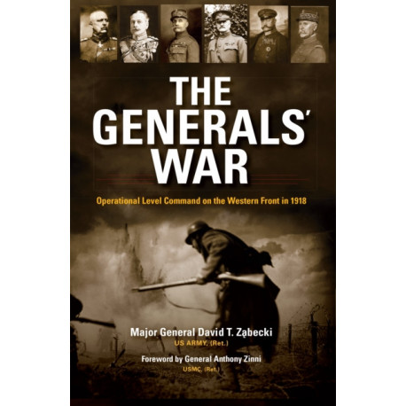 The Generals' War: Operational Level Command on the Western Front in 1918