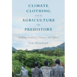 Climate, Clothing, and Agriculture in Prehistory: Linking Evidence, Causes, and Effects