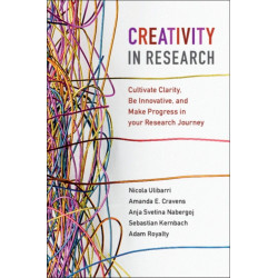 Creativity in Research: Cultivate Clarity, Be Innovative, and Make Progress in your Research Journey