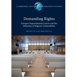 Demanding Rights: Europe's Supranational Courts and the Dilemma of Migrant Vulnerability