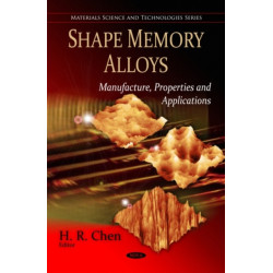 Shape Memory Alloys: Manufacture, Properties & Applications