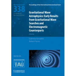 Gravitational Wave Astrophysics (IAU S338): Early Results from Gravitational Wave Searches and Electromagnetic Counterparts