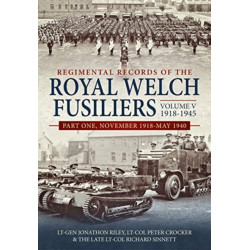 Regimental Records of the Royal Welch Fusiliers Volume V, 1918-1945: Part One, November 1918-May 1940