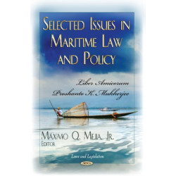 Selected Issues in Maritime Law & Policy: Liber Amicorum Proshanto K Mukherjee