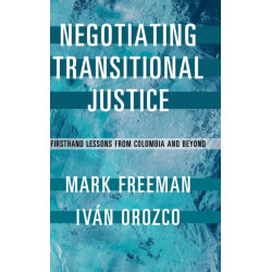 Negotiating Transitional Justice: Firsthand Lessons from Colombia and Beyond