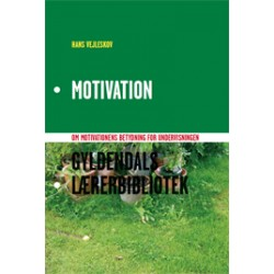Motivation: om motivationens betydning for undervisningen