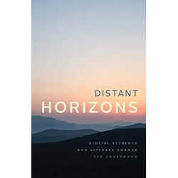 Distant Horizons - Digital Evidence and Literary Change: Digital Evidence and Literary Change