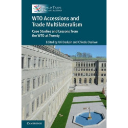 WTO accessions and trade multilateralism: case studies and lessons from the WTO at twenty