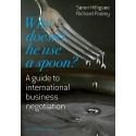 Why doesn't he use a spoon : A guide to international business negotiation