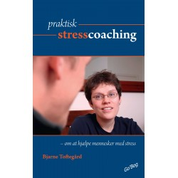 Praktisk stresscoaching: om at hjælpe mennesker med stress