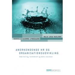 Anerkendende HR og organisationsudvikling: Skab mening, handlekraft og bedre resultater