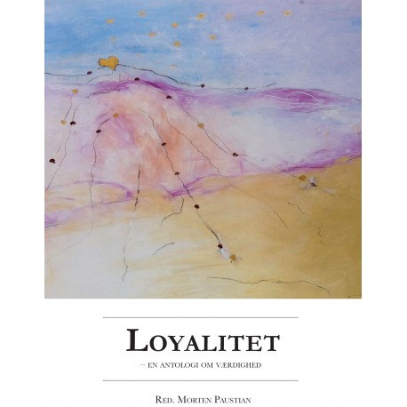 Loyalitet: - en antologi om værdighed