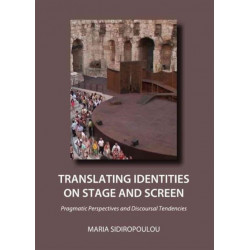 Translating Identities on Stage and Screen: Pragmatic Perspectives and Discoursal Tendencies