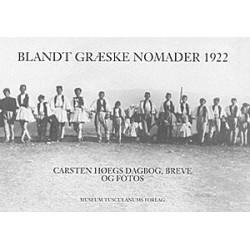 Blandt græske nomader 1922: Professor i klassisk filologi Carsten Høegs dagbog, breve og fotos fra en studierejse blandt det græske nomadefolk Sarakatsanerne