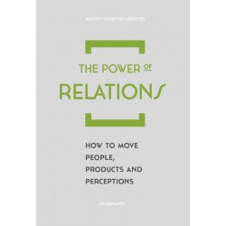 The Power of Relations: How to Move People, Products and Perception