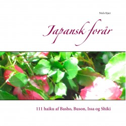Japansk forår: 111 haiku af Basho, Buson, Issa og Shiki