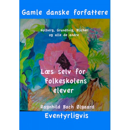 Gamle danske forfattere: Læs selv for Folkeskolens elever
