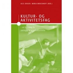 Kultur- og aktivitetsfag: en basisbog for pædagogisk grunduddannelse