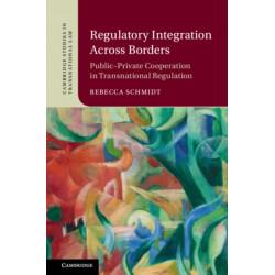 Regulatory Integration Across Borders: Public-Private Cooperation in Transnational Regulation