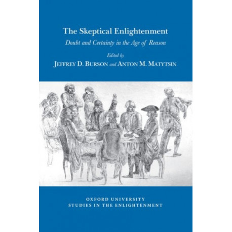 The Skeptical Enlightenment: Doubt and Certainty in the Age of Reason