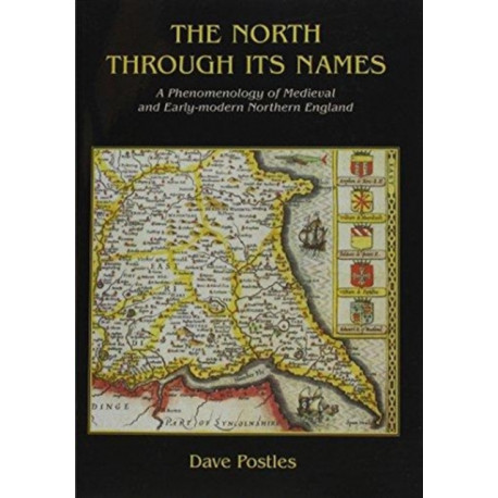 The North Through its Names: A Phenomenology of Medieval and Early-Modern Northern England
