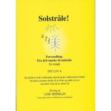 Solstråle: forvandling: fra dyb mørke til solstråle - en terapi - en bog af og om Lise Seidelin (Bind A)