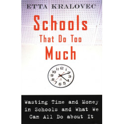 Schools That Do Too Much: Wasting Time and Money in Schools and What We Can All Do About It