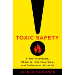 Toxic Safety: Flame Retardants, Chemical Controversies, and Environmental Health