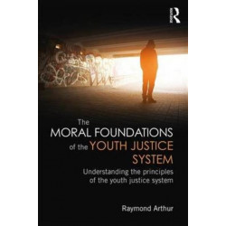 The Moral Foundations of the Youth Justice System: Understanding the principles of the youth justice system