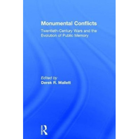Monumental Conflicts: Twentieth-Century Wars and the Evolution of Public Memory
