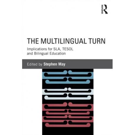 The Multilingual Turn: Implications for SLA, TESOL, and Bilingual Education