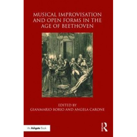 Musical Improvisation and Open Forms in the Age of Beethoven
