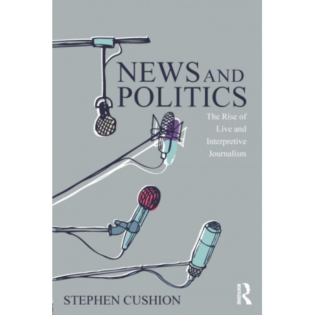 News and Politics: The Rise of Live and Interpretive Journalism