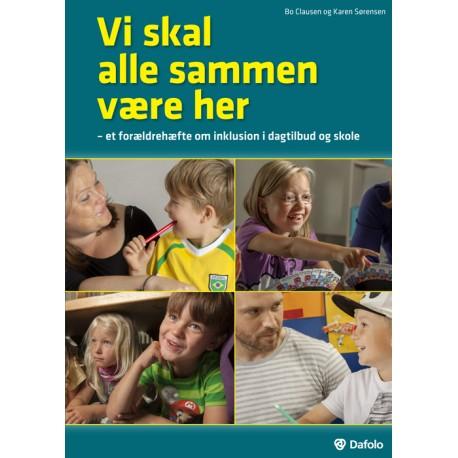 Vi skal alle sammen være her: Et forældrehæfte om inklusion i dagtilbud og skole