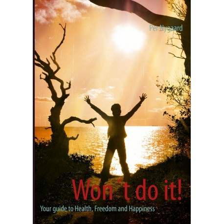 Won t do it : Your guide to Health, Freedom and Happiness