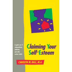 Claiming Your Self-Esteem: A Guide Out of Codependency, Addiction and Other Useless Habits