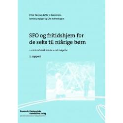 SFO og fritidshjem for de seks til niårige børn: en landsdækkende undersøgelse. 1. rapport
