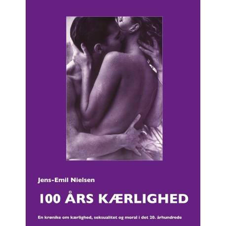 100 års kærlighed: En krønike om kærlighed, seksualitet og moral i det 20. århundrede