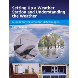 Setting Up a Weather Station and Understanding the Weather: A Guide for the Aamateur Meteorologist