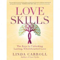Love Skills: The Keys to Unlocking Lasting, Wholehearted Love